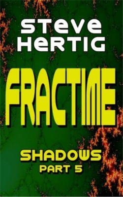 The Fractime Saga: Fractime Shadows (Part 5), Steve Hertig