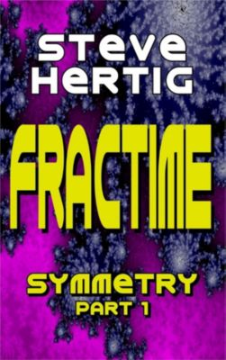 The Fractime Saga: Fractime Symmetry (Part 1), Steve Hertig