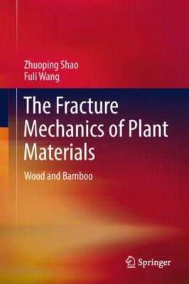 The Fracture Mechanics of Plant Materials, Fuli Wang, Zhuoping Shao