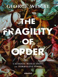 The Fragility of Order, George Weigel
