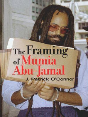 The Framing of Mumia Abu-Jamal, J. Patrick O'Connor