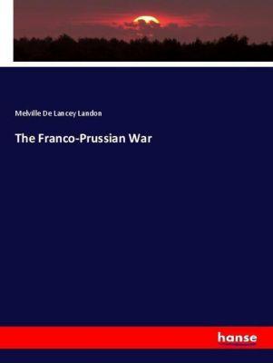 The Franco-Prussian War, Melville De Lancey Landon