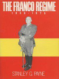 The Franco Regime, 1936–1975, Stanley G. Payne