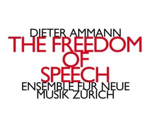 The Freedom Of Speech, Ensemble Für Neue Musik Zürich