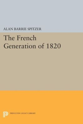 The French Generation of 1820, Alan Barrie Spitzer