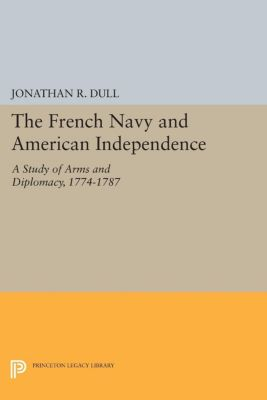 The French Navy and American Independence, Jonathan R. Dull