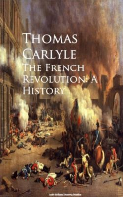 The French Revolution: A History, Thomas Carlyle