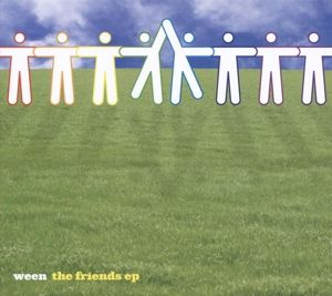 The Friends Ep, Ween