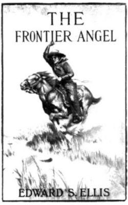 The Frontier Angel: A Romance of Kentucky Rangers' Life, Edward Sylvester Ellis
