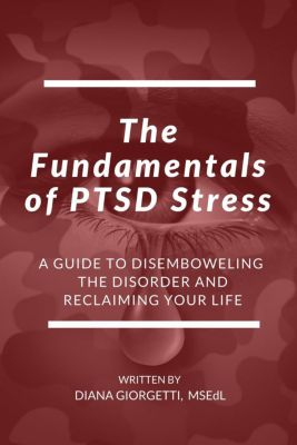 The Fundamentals of PTSD Stress: A Guide to Disemboweling the Disorder and Reclaiming Your Life, Diana Giorgetti