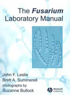 The Fusarium Laboratory Manual, Brett A. Summerell, John F. Leslie