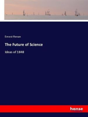 The Future of Science, Ernest Renan