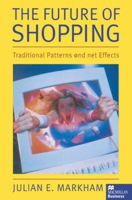 The Future of Shopping, Julian E. Markham