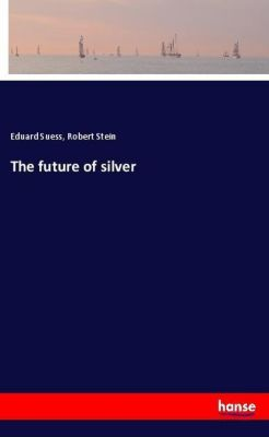 The future of silver, Eduard Suess, Robert Stein
