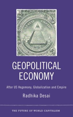 The Future of World Capitalism: Geopolitical Economy, Radhika Desai