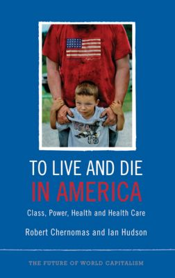 The Future of World Capitalism: To Live and Die in America, Ian Hudson, Robert Chernomas