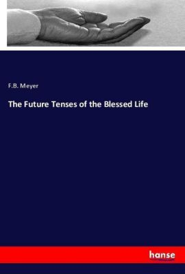 The Future Tenses of the Blessed Life, F. B. Meyer