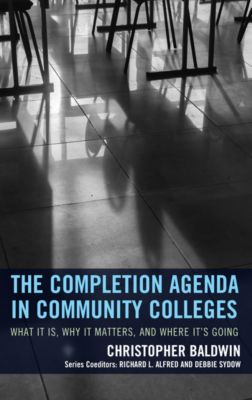 The Futures Series on Community Colleges: The Completion Agenda in Community Colleges, Chris Baldwin