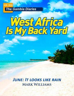 The Gambia Diaries: The Gambia Diaries June 2016 - It Looks Like Rain, Mark Williams