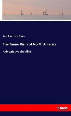 The Game Birds of North America, Frank Amasa Bates