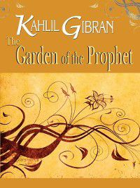 The Garden of the Prophet, Kahlil Gibran