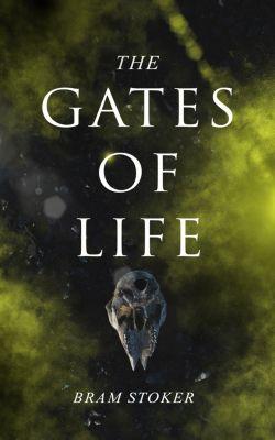 The Gates of Life, Bram Stoker