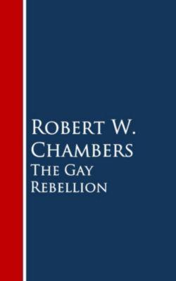 The Gay Rebellion, Robert W. Chambers