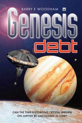 The Genesis Project: Genesis Debt (The Genesis Project), Barry E Woodham