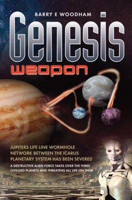 The Genesis Project: Genesis Weapon (The Genesis Project), Barry E Woodham