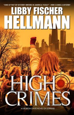 The Georgia Davis PI Series: High Crimes (The Georgia Davis PI Series, #5), Libby Fischer Hellmann