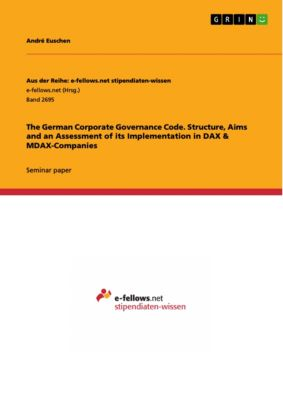 The German Corporate Governance Code. Structure, Aims and an Assessment of its Implementation in DAX & MDAX-Companies, André Euschen