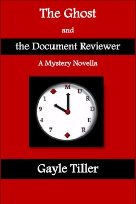 The Ghost and the Document Reviewer: A Mystery Novella, Gayle Tiller