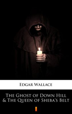 The Ghost of Down Hill & The Queen of Sheba's Belt, Edgar Wallace
