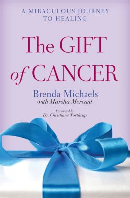 The Gift of Cancer, Brenda Michaels, Marsha Mercant
