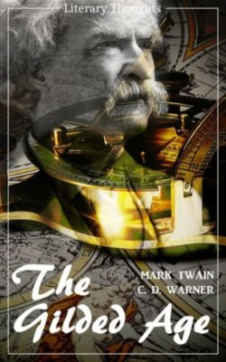 The Gilded Age: A Tale of Today (Mark Twain) (Literary Thoughts Edition), Mark Twain