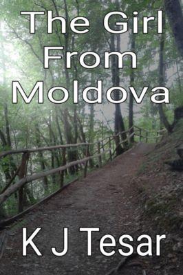 The Girl From Moldova, K. J. Tesar