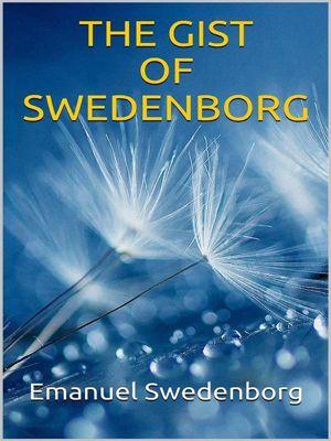 The Gist of Swedenborg, Emanuel Swedenborg
