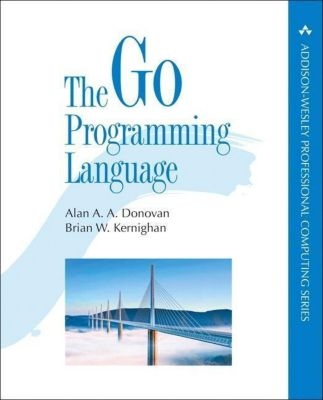The Go Programming Language, Alan A. A. Donovan, Brian W. Kernighan
