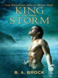 The Godhead Epoch: King of the Storm, B. A. Brock