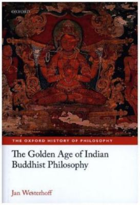 The Golden Age of Indian Buddhist Philosophy, Jan Westerhoff