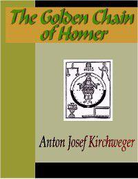 The Golden Chain of Homer, Anton Josef Kircheweger