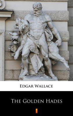 The Golden Hades, Edgar Wallace