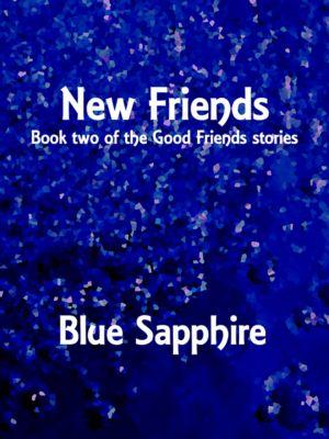 The Good Friends Stories: New Friends, Blue Sapphire