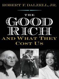 The Good Rich and What They Cost Us, Robert F. Dalzell