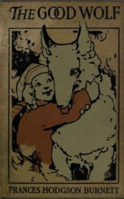 The Good Wolf, Frances Hodgson Burnett