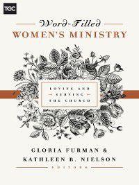 The Gospel Coalition (Women's Initiatives): Word-Filled Women's Ministry