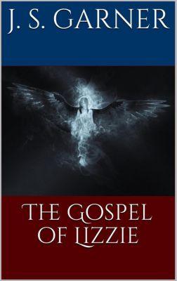 The Gospel of Lizzie, J.S. Garner