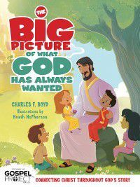 The Gospel Project: The Big Picture of What God Always Wanted, Charles F. Boyd