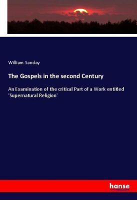 The Gospels in the second Century, William Sanday