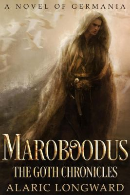 The Goth Chronicles: Maroboodus (The Goth Chronicles, #1), Alaric Longward